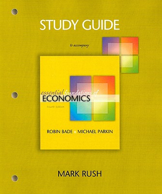 Study Guide to Accompany Essential Foundations of Economics - Rush, Mark, and Bade, Robin, and Parkin, Michael