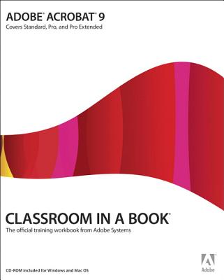 Adobe Acrobat 9 Classroom in a Book: Covers Standard, Pro, and Pro Extended - Adobe Press (Creator)