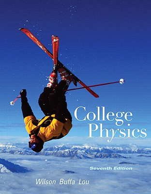 College Physics - Wilson, Jerry D, and Buffa, Anthony J, and Lou, Bo