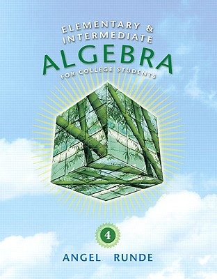 Elementary and Intermediate Algebra for College Students - Angel, Allen R, and Runde, Dennis C
