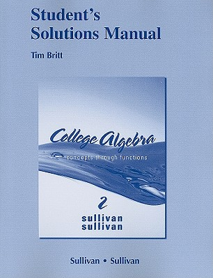 Student's Solutions Manual for College Algebra: Concepts Through Functions - Sullivan, Michael, III