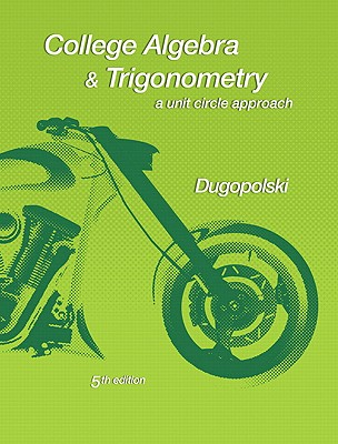 College Algebra & Trigonometry: A Unit Circle Approach - Dugopolski, Mark