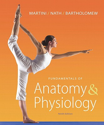 Fundamentals of Anatomy & Physiology with MasteringA&P - Martini, Frederic H., and Nath, Judi L., and Bartholomew, Edwin F.