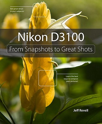 Nikon D3100: From Snapshots to Great Shots - Revell, Jeff