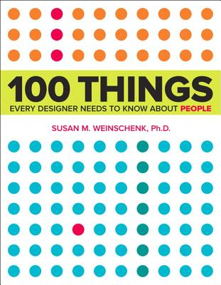100 Things Every Designer Needs to Know about People - Weinschenk, Susan