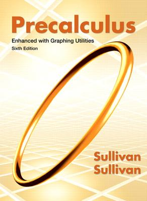 Precalculus Enhanced with Graphing Utilities - Sullivan, Michael, and Sullivan, Michael, III