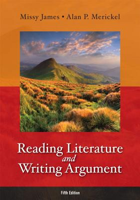 Reading Literature and Writing Argument - James, Missy, and Merickel, Alan P.