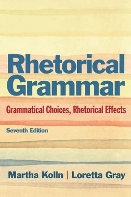 Rhetorical Grammar: Grammatical Choices, Rhetorical Effects with New Mycomplab -- Access Card Package - Kolln, Martha J, and Gray, Loretta