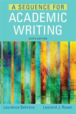 A Sequence for Academic Writing - Behrens, Laurence, and Rosen, Leonard J