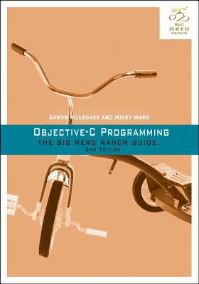 Objective-C Programming: The Big Nerd Ranch Guide - Hillegass, Aaron, and Ward, Mikey