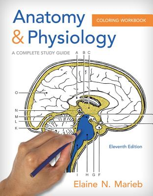 Anatomy and Physiology Coloring Workbook: A Complete Study Guide - Marieb, Elaine N.