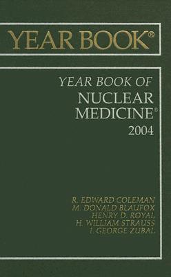 Year Book of Nuclear Medicine 2004 - Coleman, R Edward (Editor), and Royal, Henry D (Editor), and Blaufox, M Donald (Editor)