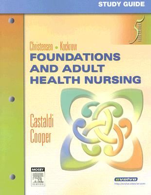 Foundations and Adult Health Nursing - Castaldi, Patricia Ann, and Christensen, Barbara Lauritsen, and Kockrow, Elaine Oden