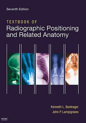 Textbook of Radiographic Positioning and Related Anatomy - Bontrager, Kenneth L, and Lampignano, John, and Winters, Jim (Photographer)