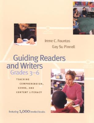 Guiding Readers and Writers: Teaching Comprehension, Genre, and Content Literacy - Fountas, Irene C, and Pinnell, Gay Su