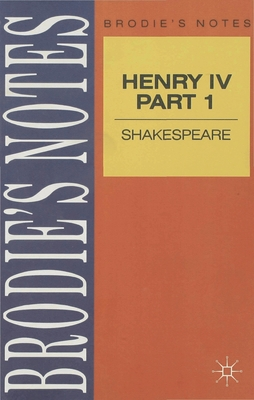 Brodie's notes on William Shakespeare's Henry IV Part 1 - Smith, A. J. P.