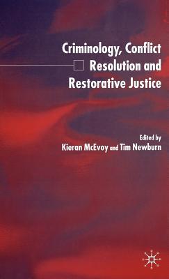 Criminology, Conflict Resolution and Restorative Justice - McEvoy, Kieran (Editor), and Newburn, Tim (Editor)