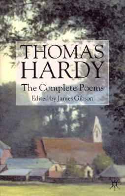 Thomas Hardy: The Complete Poems - Hardy, Thomas, and Gibson, James (Editor)