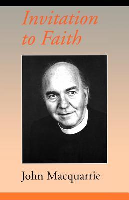 Invitation to Faith - MacQuarrie, John