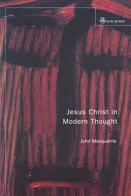 Jesus Christ in Modern Thought - Macquarrie, John