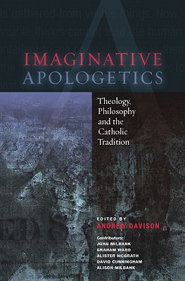 Imaginative Apologetics: Theology, Philosophy and the Catholic Tradition - Davison, Andrew (Editor), and Milbank, John, and Ward, Graham