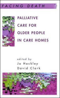 Palliative Care for Older People in Care Homes - Hockley, Jo (Editor), and Clark, David (Editor), and Jo Hockley and David Clark