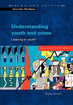 Understanding Youth and Crime: Listening to Youth - Brown, Sheila