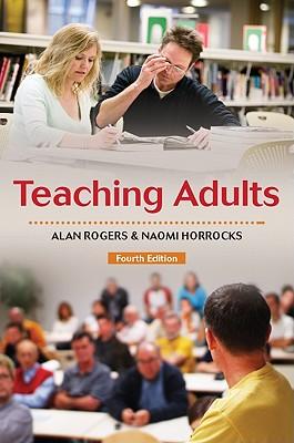 Teaching Adults - Rogers, Alan, and Horrocks, Naomi