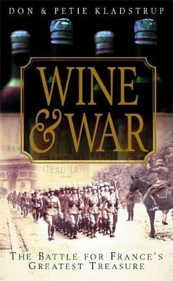 Wine and War: The French, the Nazis and France's Greatest Treasure - Kladstrup, Don, and Kladstrup, Petie