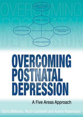 Overcoming Postnatal Depression a Five Areas Approach - Williams, Chris, Dr., and Cantwell, Dr Roch, and Robertson, MS Karen