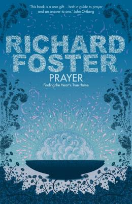 Prayer: Finding the Heart's True Home - Foster, Richard
