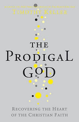 The Prodigal God: Recovering the Heart of the Christian Faith - Keller, Timothy J.