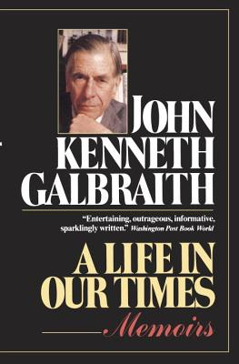 A Life in Our Times - Galbraith, John Kenneth