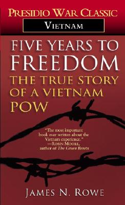 Five Years to Freedom: The True Story of a Vietnam POW - Rowe, James N