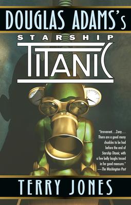 Douglas Adams's Starship Titanic - Jones, Terry, and Adams, Douglas (Introduction by)