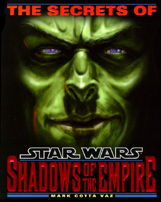 The Secrets of Star Wars: Shadows of the Empire - Vaz, Marc Cotta, and Vaz, Mark Cotta