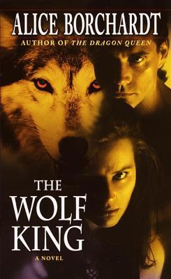 The Wolf King - Borchardt, Alice