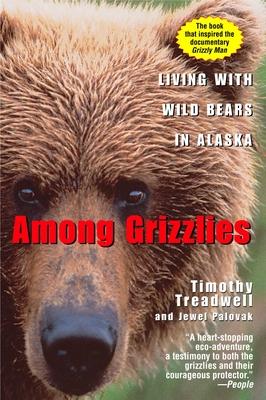 Among Grizzlies - Treadwell, Timothy, and Palovak, Jewel