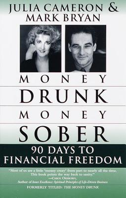 Money Drunk/Money Sober: 90 Days to Financial Freedom - Cameron, Julia, and Bryan, Mark
