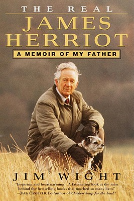 The Real James Herriot: A Memoir of My Father - Wight, Jim, and Wight, James