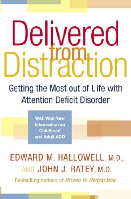 Delivered from Distraction: Getting the Most Out of Life with Attention Deficit Disorder - Hallowell, Edward M, MD, and Ratey, John J, Professor, MD