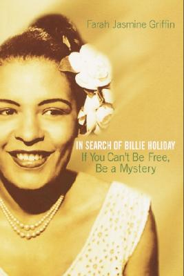 If You Can't Be Free, Be a Mystery: In Search of Billie Holiday - Griffin, Farah Jasmine, Professor