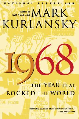 1968: The Year That Rocked the World - Kurlansky, Mark