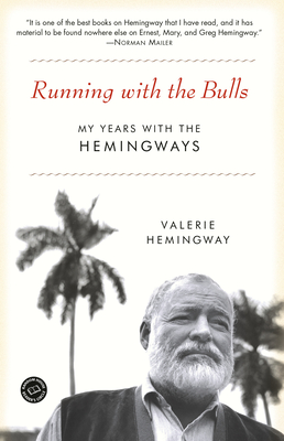 Running with the Bulls: My Years with the Hemingways - Hemingway, Valerie