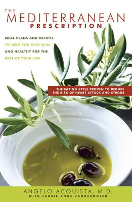 The Mediterranean Prescription: Meal Plans and Recipes to Help You Stay Slim and Healthy for the Rest of Your Life - Acquista, Angelo, Dr., and Vandermolen, Laurie Anne