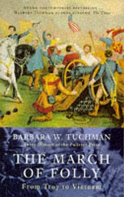 The March of Folly: From Troy to Vietnam - Tuchman, Barbara W.