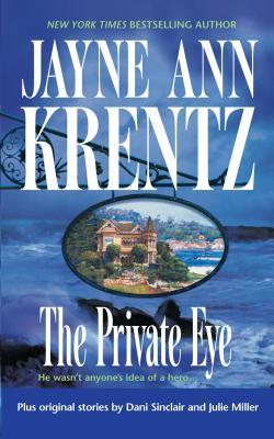 The Private Eye - Krentz, Jayne Ann, and Sinclair, Dani, and Miller, Julie