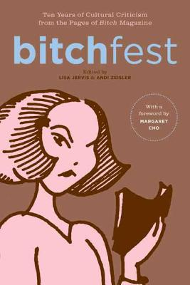 Bitchfest: Ten Years of Cultural Criticism from the Pages of Bitch Magazine - Jervis, Lisa (Editor), and Zeisler, Andi (Editor)