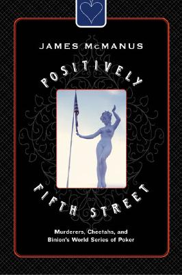 Positively Fifth Street: Murderers, Cheetahs, and Binion's World Series of Poker - McManus, James