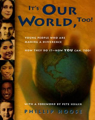 It's Our World, Too!: Young People Who Are Making a Difference - Hoose, Phillip M, and Seeger, Pete (Foreword by)